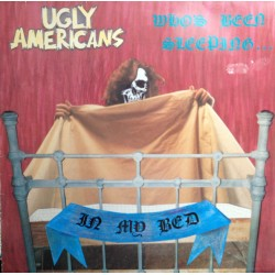 UGLY AMERICANS - Who's Been Sleeping In My Bed LP